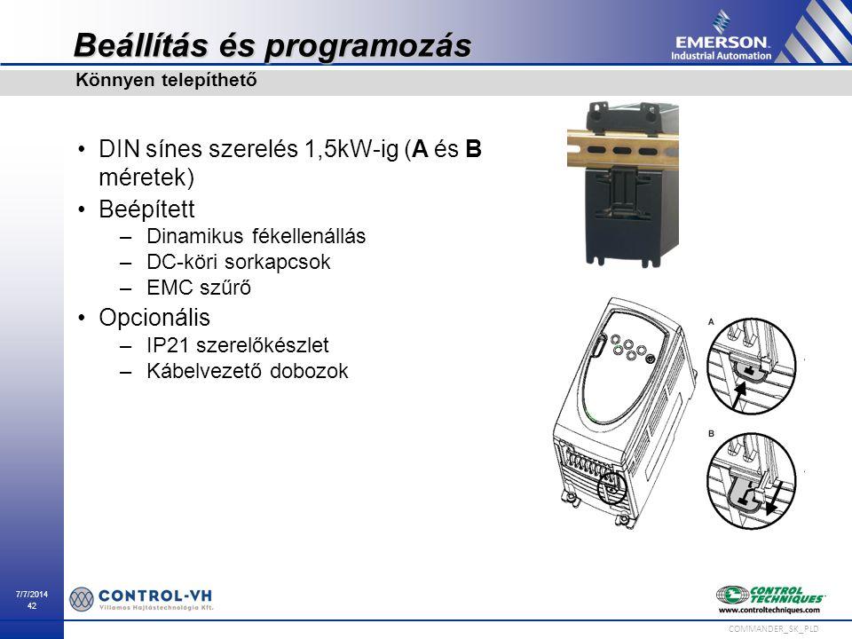 7/7/2014 42 COMMANDER_SK_PLD Beállítás és programozás DIN sínes szerelés 1,5kW-ig (A és B méretek) Beépített –Dinamikus fékellenállás –DC-köri sorkapc