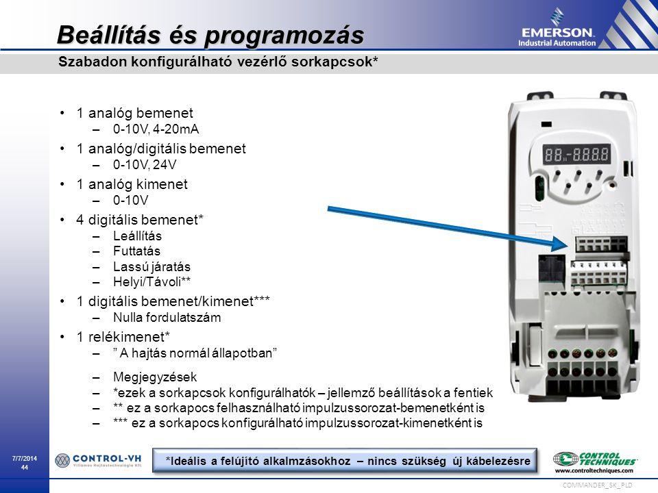 7/7/2014 44 COMMANDER_SK_PLD Beállítás és programozás 1 analóg bemenet –0-10V, 4-20mA 1 analóg/digitális bemenet –0-10V, 24V 1 analóg kimenet –0-10V 4