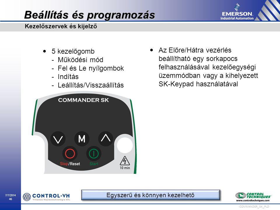 7/7/2014 46 COMMANDER_SK_PLD Beállítás és programozás Kezelőszervek és kijelző Egyszerű és könnyen kezelhető  5 kezelőgomb - Működési mód - Fel és Le