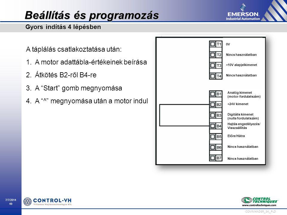 7/7/2014 49 COMMANDER_SK_PLD Beállítás és programozás A táplálás csatlakoztatása után: 1.A motor adattábla-értékeinek beírása 2.Átkötés B2-ről B4-re 3