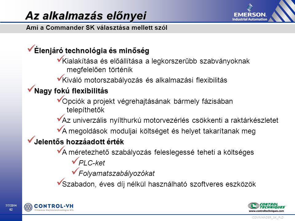 7/7/2014 62 COMMANDER_SK_PLD Az alkalmazás előnyei Élenjáró technológia és minőség Élenjáró technológia és minőség Kialakítása és előállítása a legkor