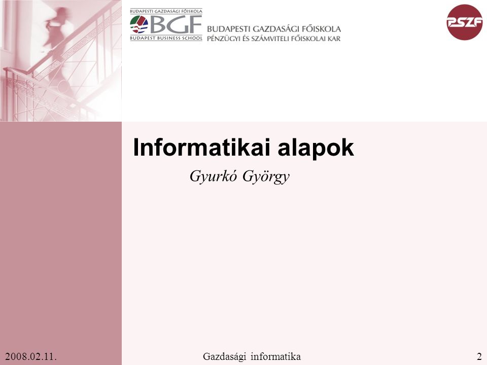 2 2008.02.11. Informatikai alapok Gyurkó György