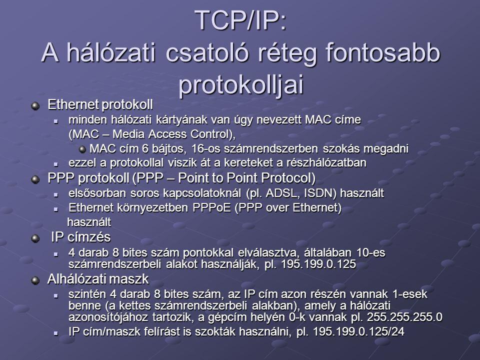 TCP/IP: A hálózati csatoló réteg fontosabb protokolljai Ethernet protokoll minden hálózati kártyának van úgy nevezett MAC címe minden hálózati kártyán