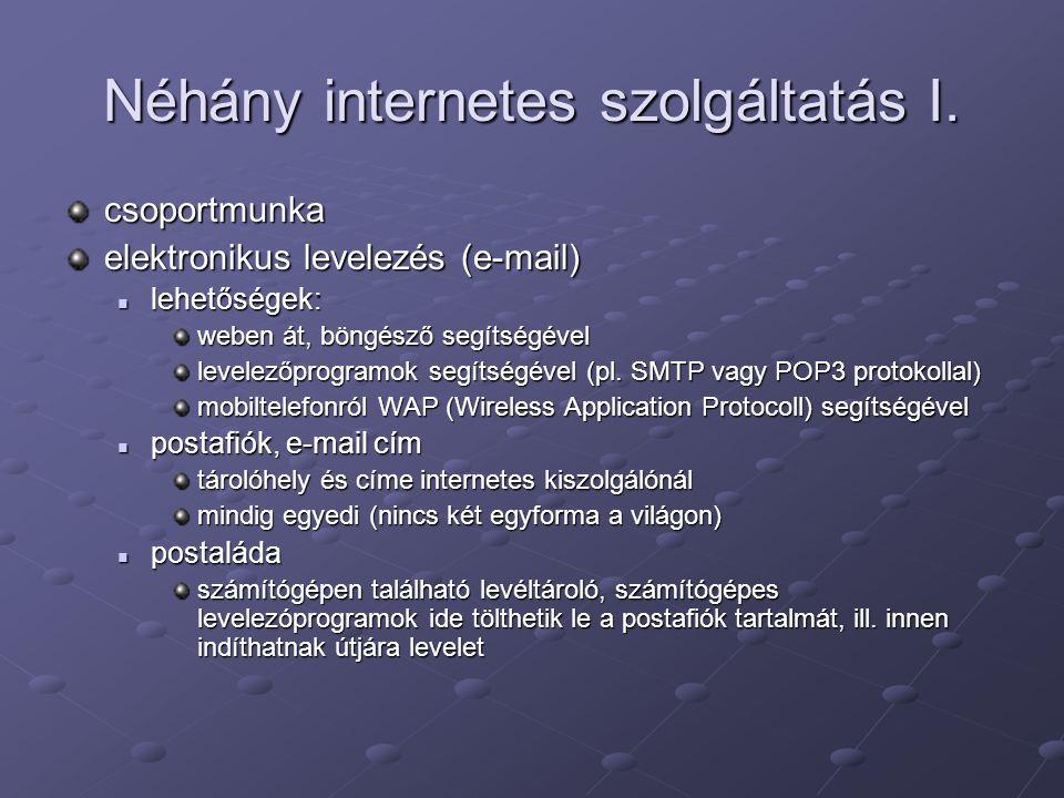 Néhány internetes szolgáltatás I. csoportmunka elektronikus levelezés (e-mail) lehetőségek: lehetőségek: weben át, böngésző segítségével levelezőprogr