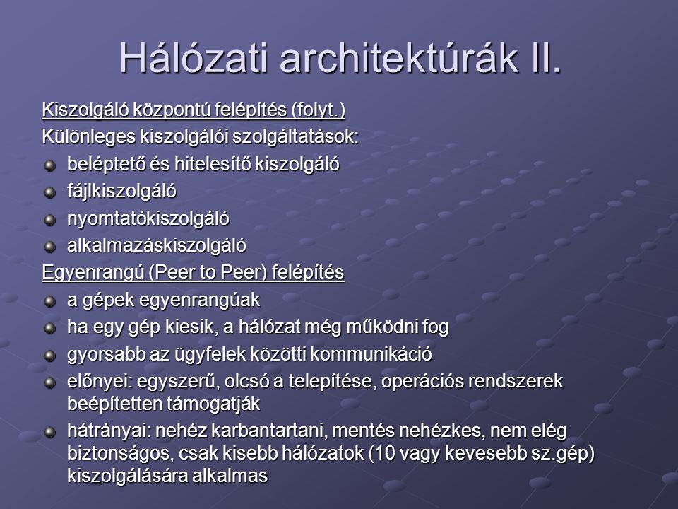 Hálózati architektúrák II. Kiszolgáló központú felépítés (folyt.) Különleges kiszolgálói szolgáltatások: beléptető és hitelesítő kiszolgáló fájlkiszol