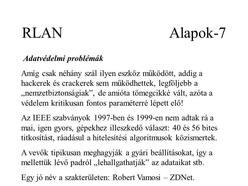 """RLAN Alapok-7 Adatvédelmi problémák Amíg csak néhány szál ilyen eszköz működött, addig a hackerek és crackerek sem működhettek, legföljebb a """"nemzetbiztonságiak , de amióta tömegcikké vált, azóta a védelem kritikusan fontos paraméterré lépett elő."""