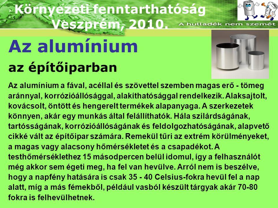 Környezeti fenntarthatóság Veszprém, 2010. Az alumínium az építőiparban Az alumínium a fával, acéllal és szövettel szemben magas erő - tömeg aránnyal,