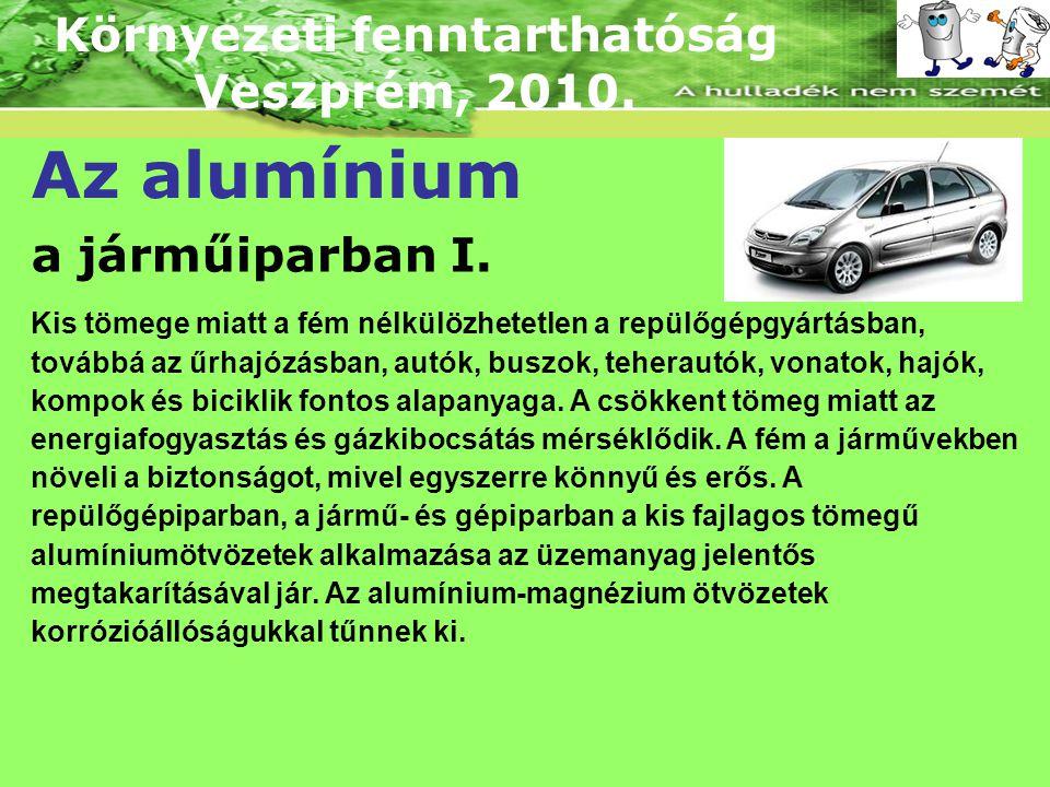 Környezeti fenntarthatóság Veszprém, 2010. Az alumínium a járműiparban I. Kis tömege miatt a fém nélkülözhetetlen a repülőgépgyártásban, továbbá az űr