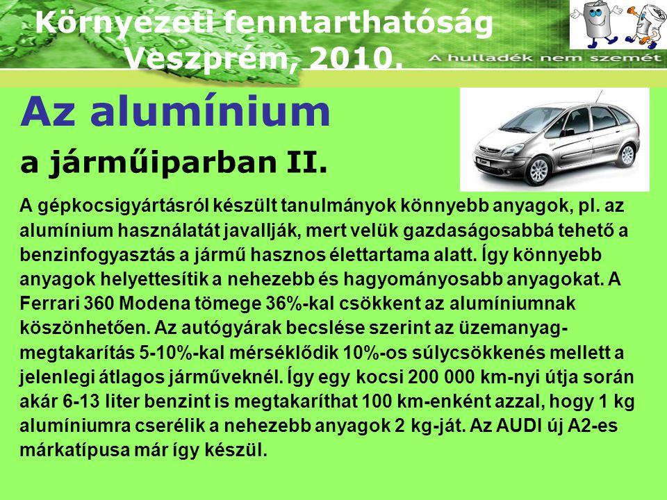 Környezeti fenntarthatóság Veszprém, 2010. Az alumínium a járműiparban II. A gépkocsigyártásról készült tanulmányok könnyebb anyagok, pl. az alumínium