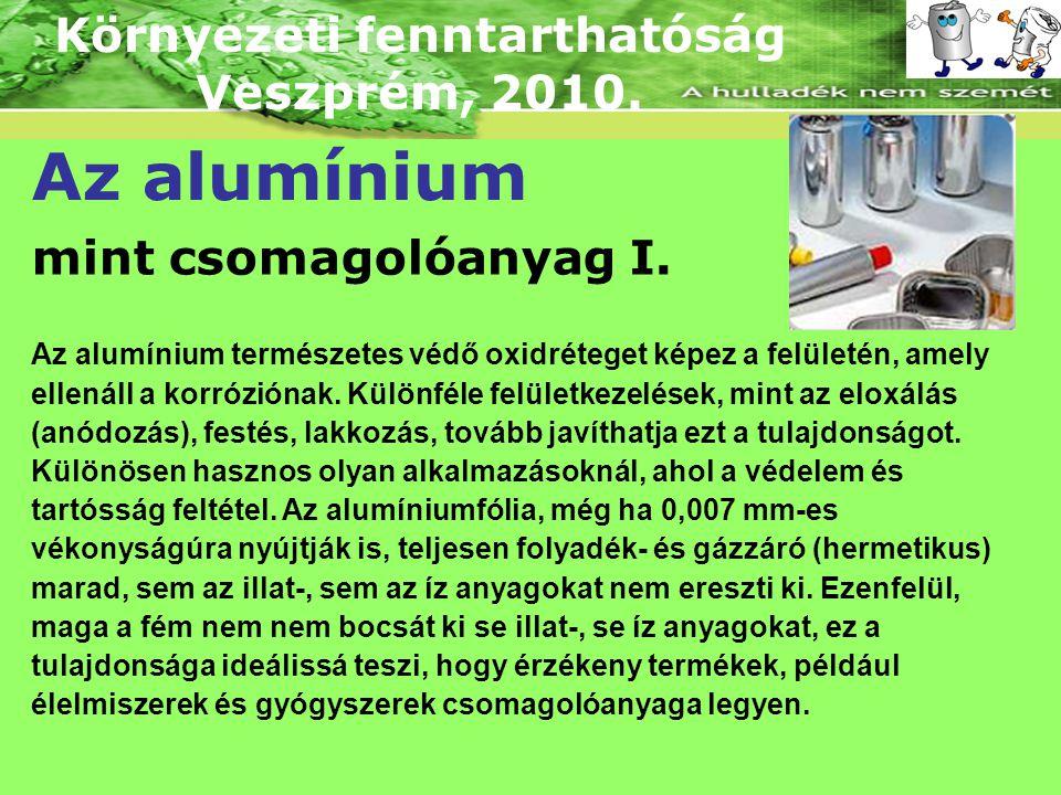 Környezeti fenntarthatóság Veszprém, 2010. Az alumínium mint csomagolóanyag I. Az alumínium természetes védő oxidréteget képez a felületén, amely elle