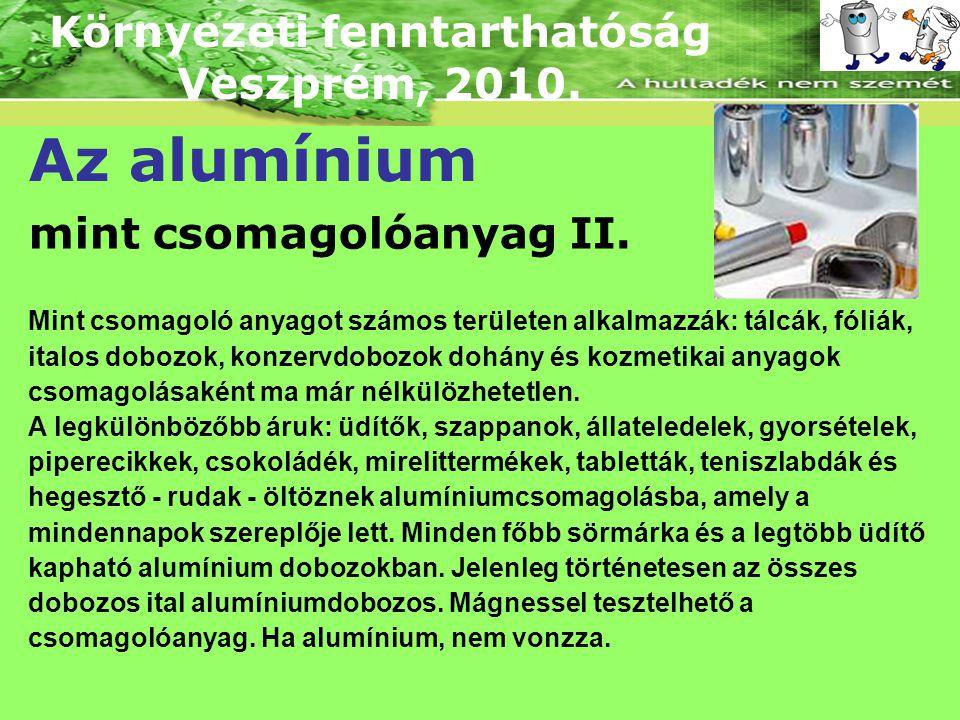 Környezeti fenntarthatóság Veszprém, 2010. Az alumínium mint csomagolóanyag II. Mint csomagoló anyagot számos területen alkalmazzák: tálcák, fóliák, i