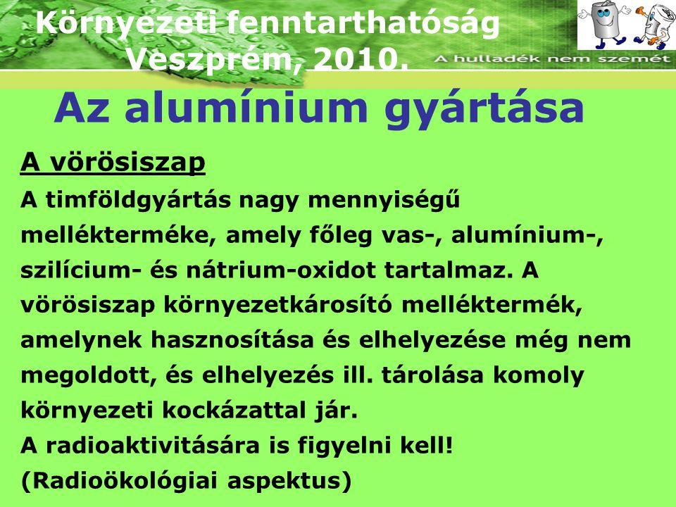 Környezeti fenntarthatóság Veszprém, 2010. Az alumínium gyártása A vörösiszap A timföldgyártás nagy mennyiségű mellékterméke, amely főleg vas-, alumín