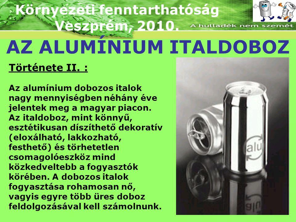 Környezeti fenntarthatóság Veszprém, 2010. AZ ALUMÍNIUM ITALDOBOZ Története II. : Az alumínium dobozos italok nagy mennyiségben néhány éve jelentek me