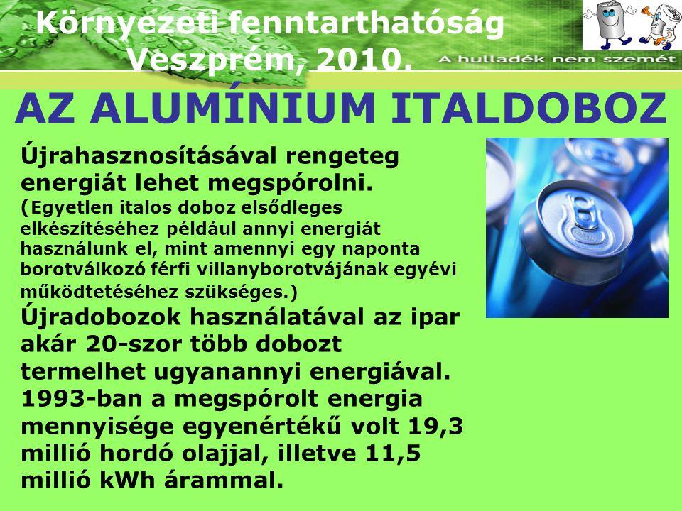 Környezeti fenntarthatóság Veszprém, 2010. AZ ALUMÍNIUM ITALDOBOZ Újrahasznosításával rengeteg energiát lehet megspórolni. ( Egyetlen italos doboz els