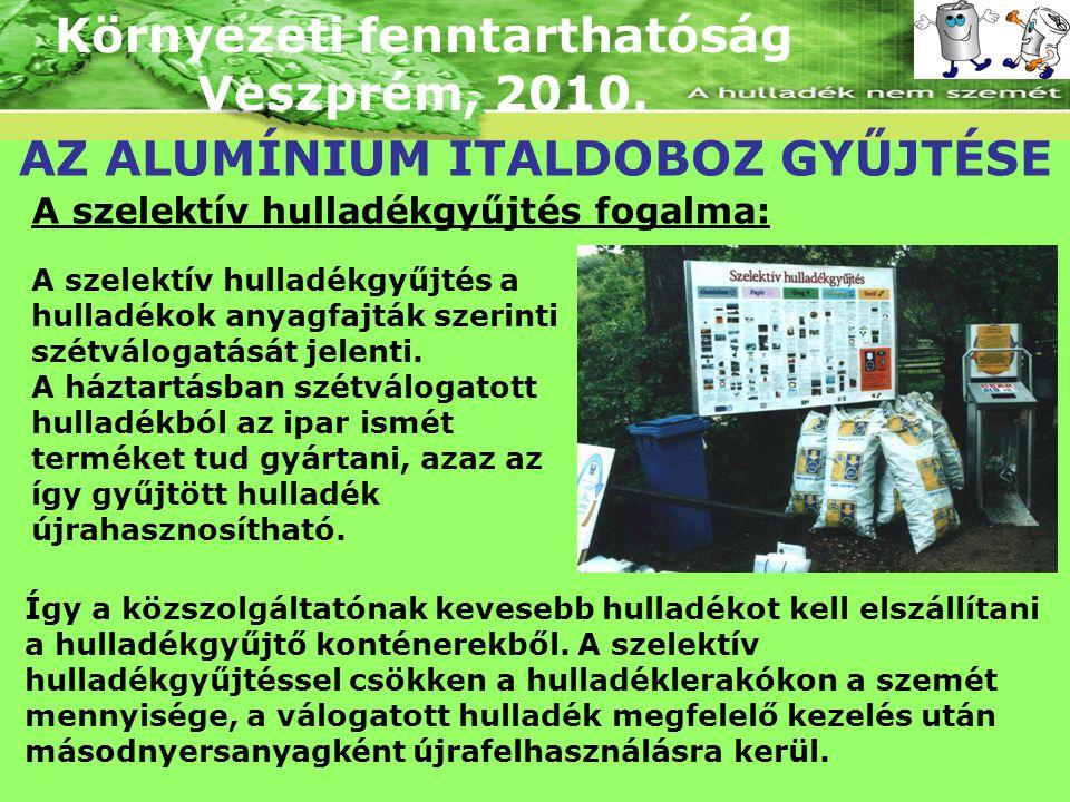 Környezeti fenntarthatóság Veszprém, 2010. AZ ALUMÍNIUM ITALDOBOZ GYŰJTÉSE A szelektív hulladékgyűjtés a hulladékok anyagfajták szerinti szétválogatás