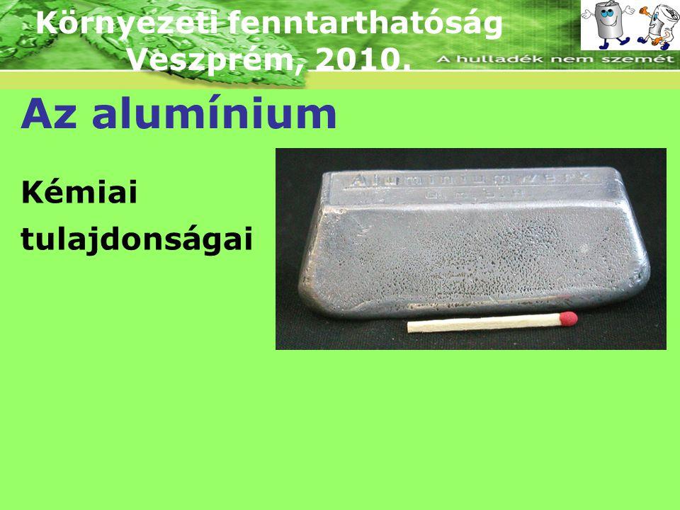 Környezeti fenntarthatóság Veszprém, 2010.Az alumínium Fizikai tulajdonságai I.