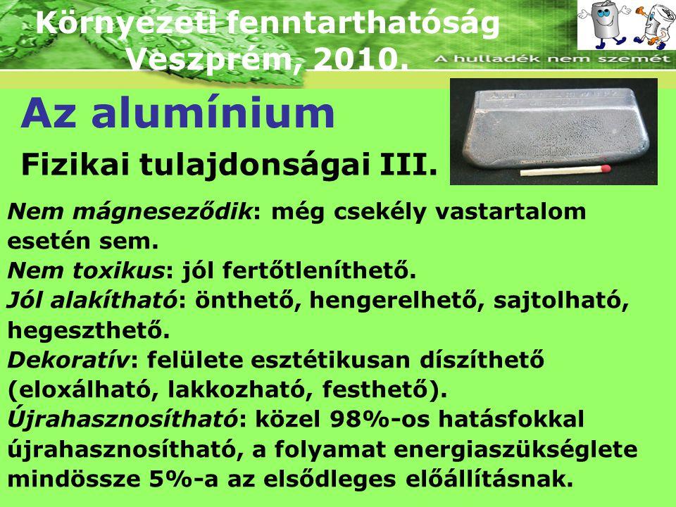 Környezeti fenntarthatóság Veszprém, 2010. Az alumínium Fizikai tulajdonságai III. Nem mágneseződik: még csekély vastartalom esetén sem. Nem toxikus: