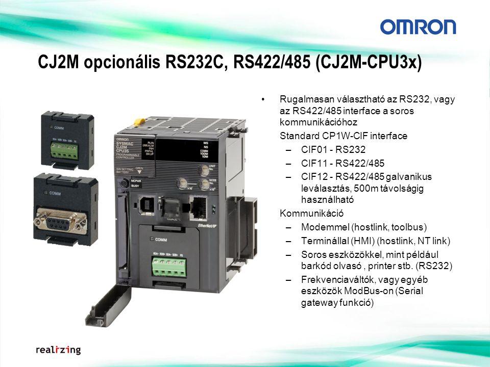 CJ2M opcionális RS232C, RS422/485 (CJ2M-CPU3x) Rugalmasan választható az RS232, vagy az RS422/485 interface a soros kommunikációhoz Standard CP1W-CIF interface –CIF01 - RS232 –CIF11 - RS422/485 –CIF12 - RS422/485 galvanikus leválasztás, 500m távolságig használható Kommunikáció –Modemmel (hostlink, toolbus) –Terminállal (HMI) (hostlink, NT link) –Soros eszközökkel, mint például barkód olvasó, printer stb.