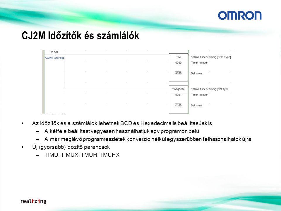 CJ2M Időzítők és számlálók Az időzítők és a számlálók lehetnek BCD és Hexadecimális beállításúak is –A kétféle beállítást vegyesen használhatjuk egy programon belül –A már meglévő programrészletek konverzió nélkül egyszerűbben felhasználhatók újra Új (gyorsabb) időzítő parancsok –TIMU, TIMUX, TMUH, TMUHX
