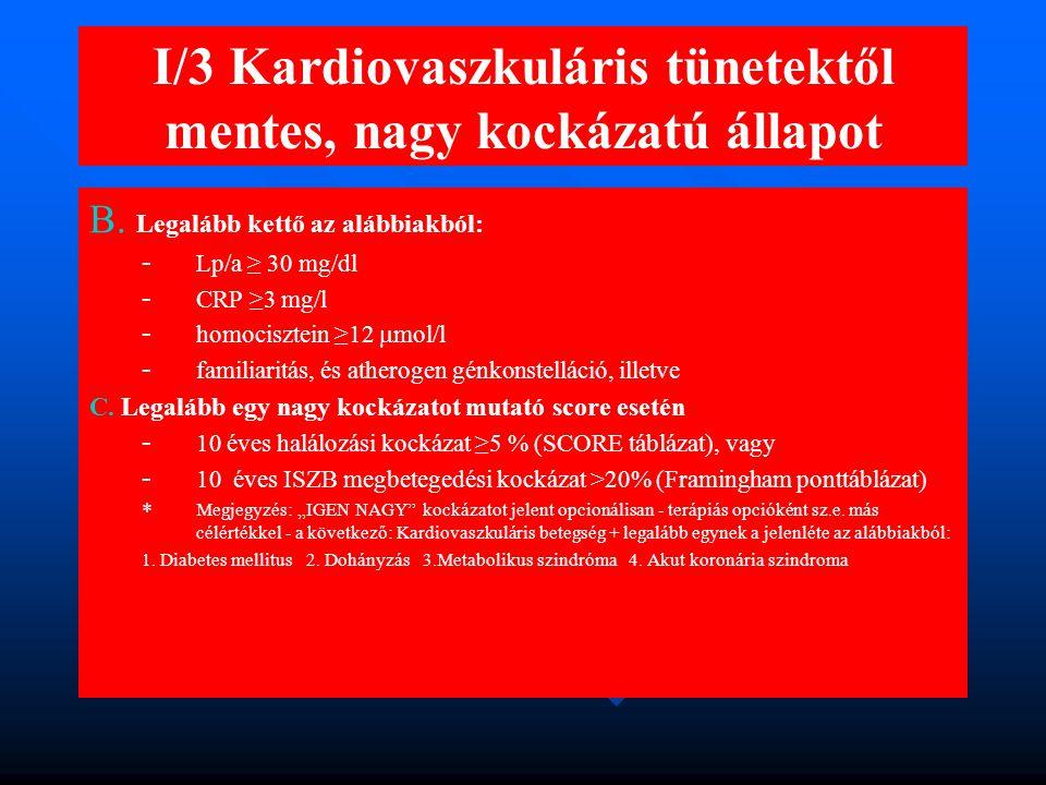 I/3 Kardiovaszkuláris tünetektől mentes, nagy kockázatú állapot B.
