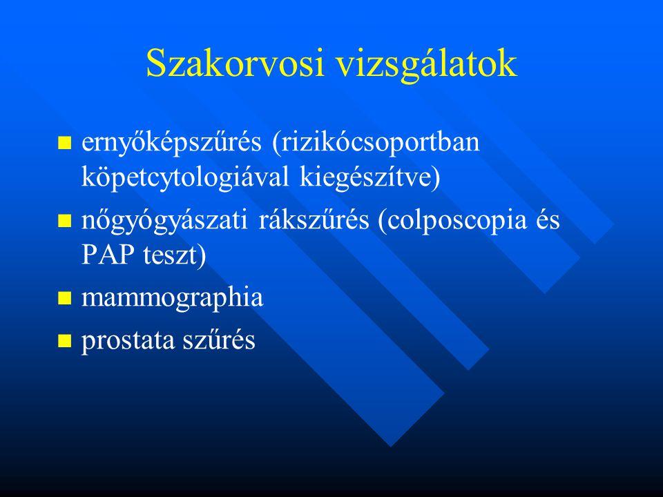 Szakorvosi vizsgálatok ernyőképszűrés (rizikócsoportban köpetcytologiával kiegészítve) nőgyógyászati rákszűrés (colposcopia és PAP teszt) mammographia prostata szűrés