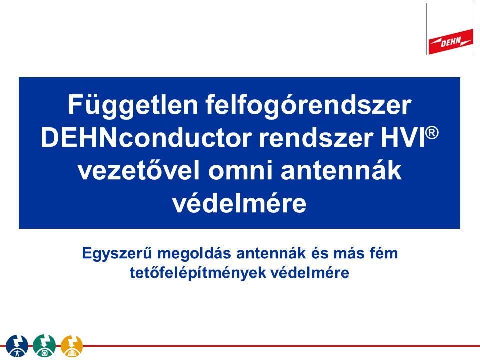 Egyszerű megoldás antennák és más fém tetőfelépítmények védelmére Független felfogórendszer DEHNconductor rendszer HVI ® vezetővel omni antennák védel