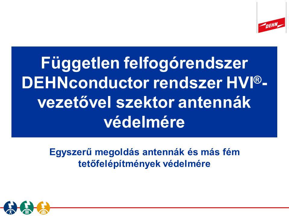 Egyszerű megoldás antennák és más fém tetőfelépítmények védelmére Független felfogórendszer DEHNconductor rendszer HVI ® - vezetővel szektor antennák