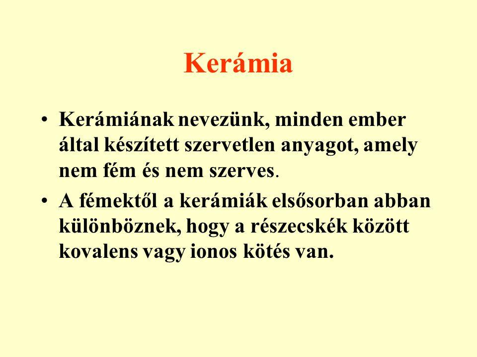 Kerámia Kerámiának nevezünk, minden ember által készített szervetlen anyagot, amely nem fém és nem szerves. A fémektől a kerámiák elsősorban abban kül