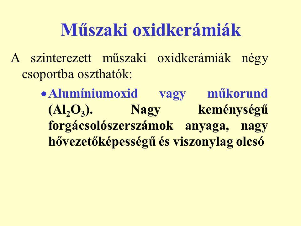 Műszaki oxidkerámiák A szinterezett műszaki oxidkerámiák négy csoportba oszthatók:  Alumíniumoxid vagy műkorund (Al 2 O 3 ). Nagy keménységű forgácso