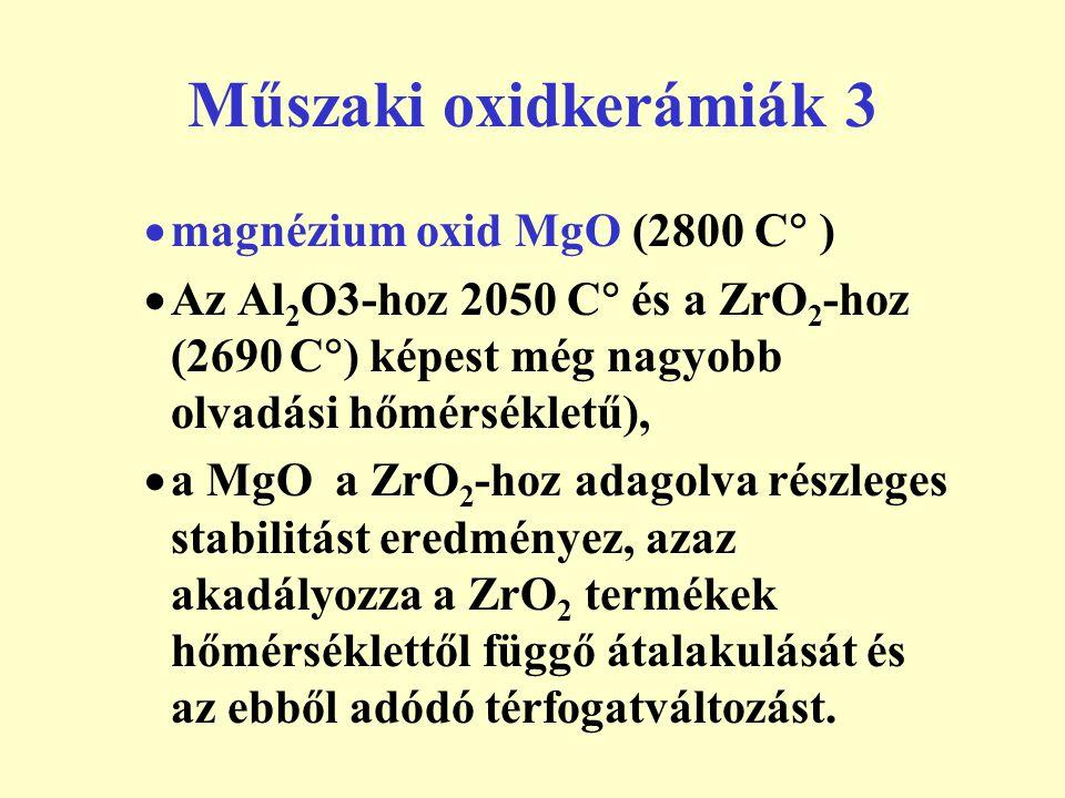 Műszaki oxidkerámiák 3  magnézium oxid MgO (2800 C  )  Az Al 2 O3-hoz 2050 C  és a ZrO 2 -hoz (2690 C  ) képest még nagyobb olvadási hőmérsékletű