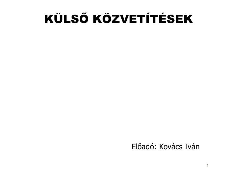 1 KÜLSŐ KÖZVETÍTÉSEK Előadó: Kovács Iván