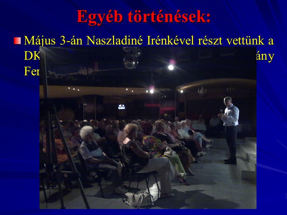 Egyéb történések: Május 3-án Naszladiné Irénkével részt vettünk a DK nyílt lakossági fórumán, melyen Gyurcsány Ferenc ex-miniszterelnök volt a vendég.