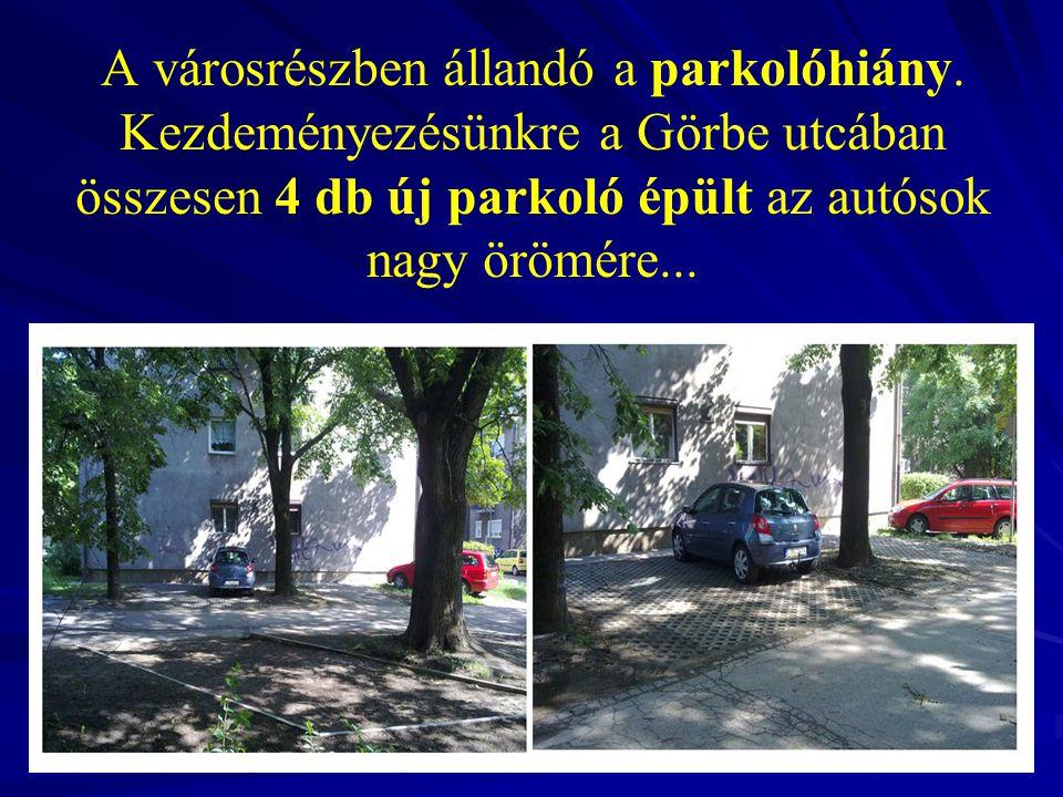 A városrészben állandó a parkolóhiány. Kezdeményezésünkre a Görbe utcában összesen 4 db új parkoló épült az autósok nagy örömére...