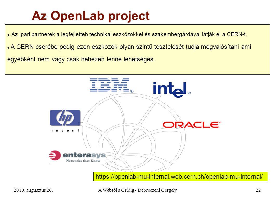 2010. augusztus 20.A Webtől a Gridig - Debreczeni Gergely22 Az OpenLab project Az ipari partnerek a legfejletteb technikai eszközökkel és szakembergár