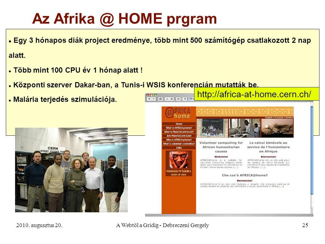 2010. augusztus 20.A Webtől a Gridig - Debreczeni Gergely25 Az Afrika @ HOME prgram Egy 3 hónapos diák project eredménye, több mint 500 számítógép csa