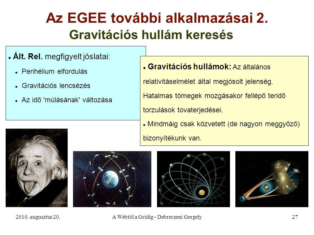 2010. augusztus 20.A Webtől a Gridig - Debreczeni Gergely27 Az EGEE további alkalmazásai 2. Gravitációs hullám keresés Ált. Rel. megfigyelt jóslatai: