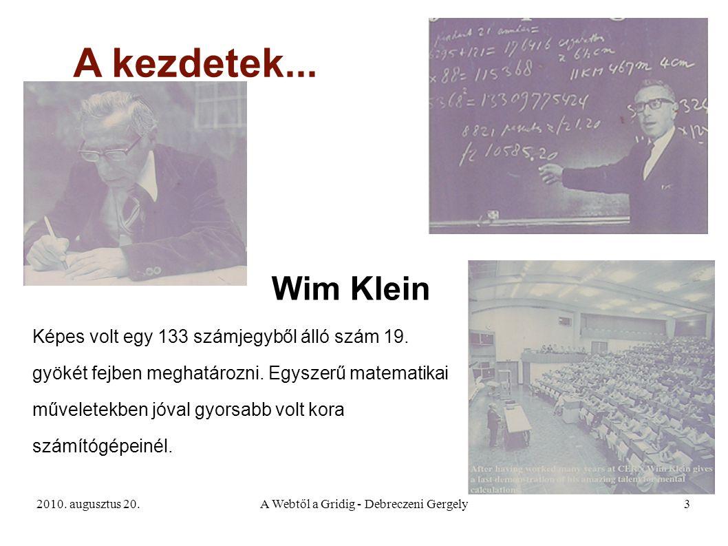 2010. augusztus 20.A Webtől a Gridig - Debreczeni Gergely3 A kezdetek... Wim Klein Képes volt egy 133 számjegyből álló szám 19. gyökét fejben meghatár