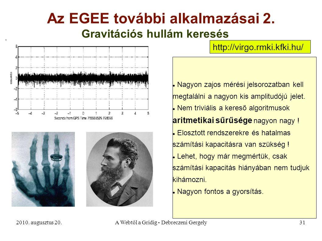 2010. augusztus 20.A Webtől a Gridig - Debreczeni Gergely31 Az EGEE további alkalmazásai 2. Gravitációs hullám keresés Nagyon zajos mérési jelsorozatb