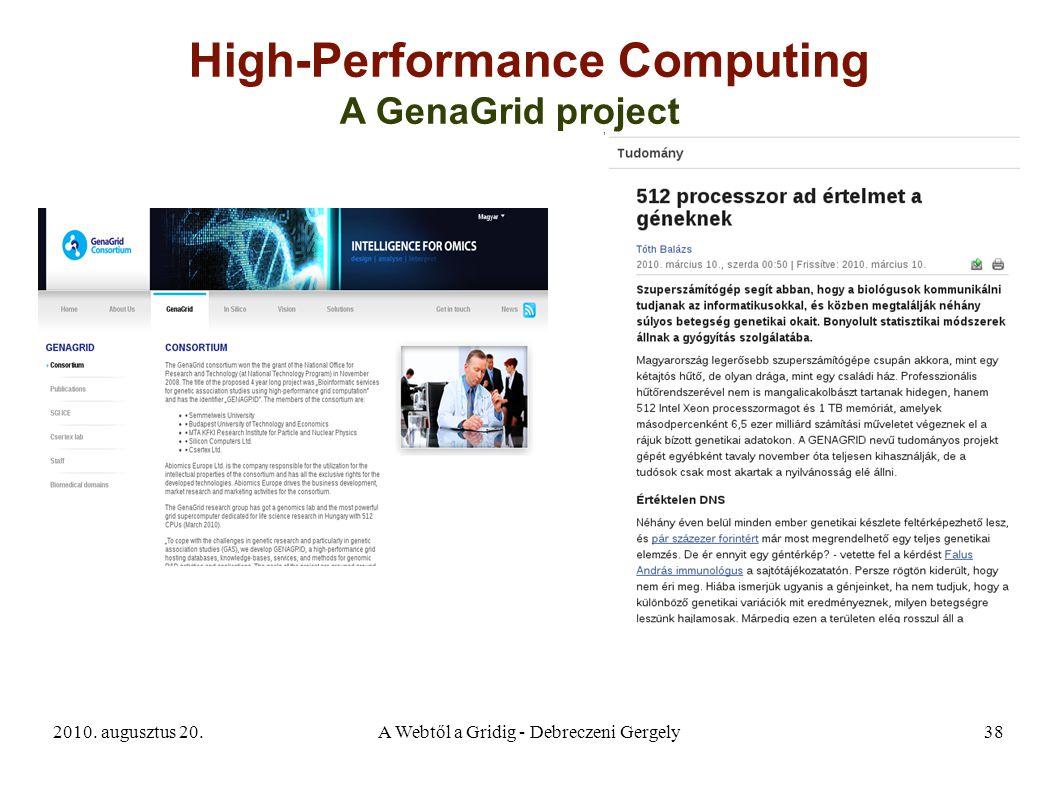 2010. augusztus 20.A Webtől a Gridig - Debreczeni Gergely38 High-Performance Computing A GenaGrid project