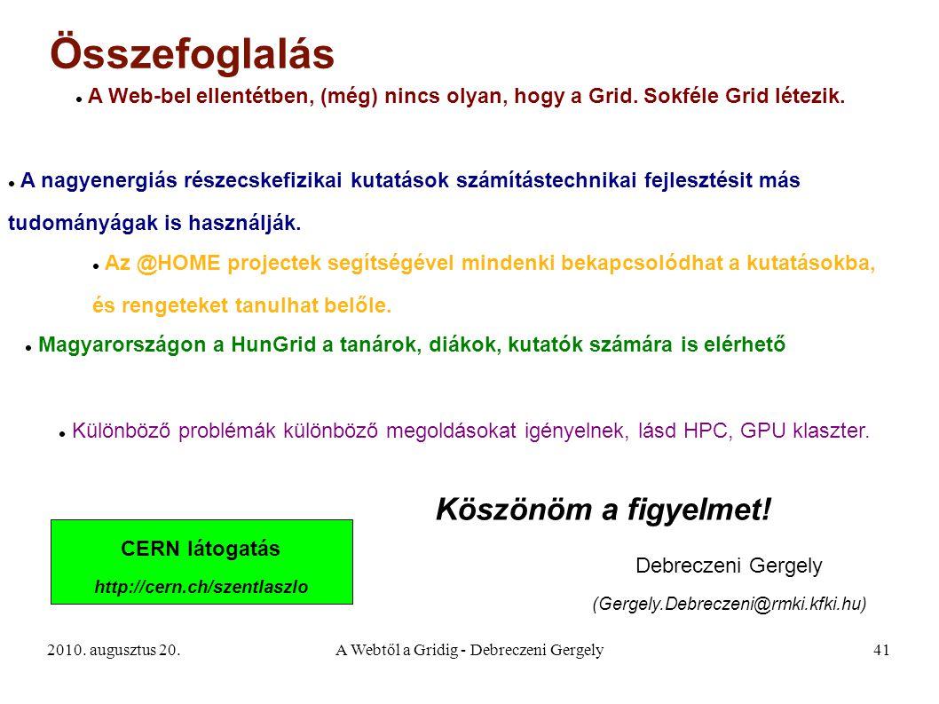 2010. augusztus 20.A Webtől a Gridig - Debreczeni Gergely41 Összefoglalás A Web-bel ellentétben, (még) nincs olyan, hogy a Grid. Sokféle Grid létezik.