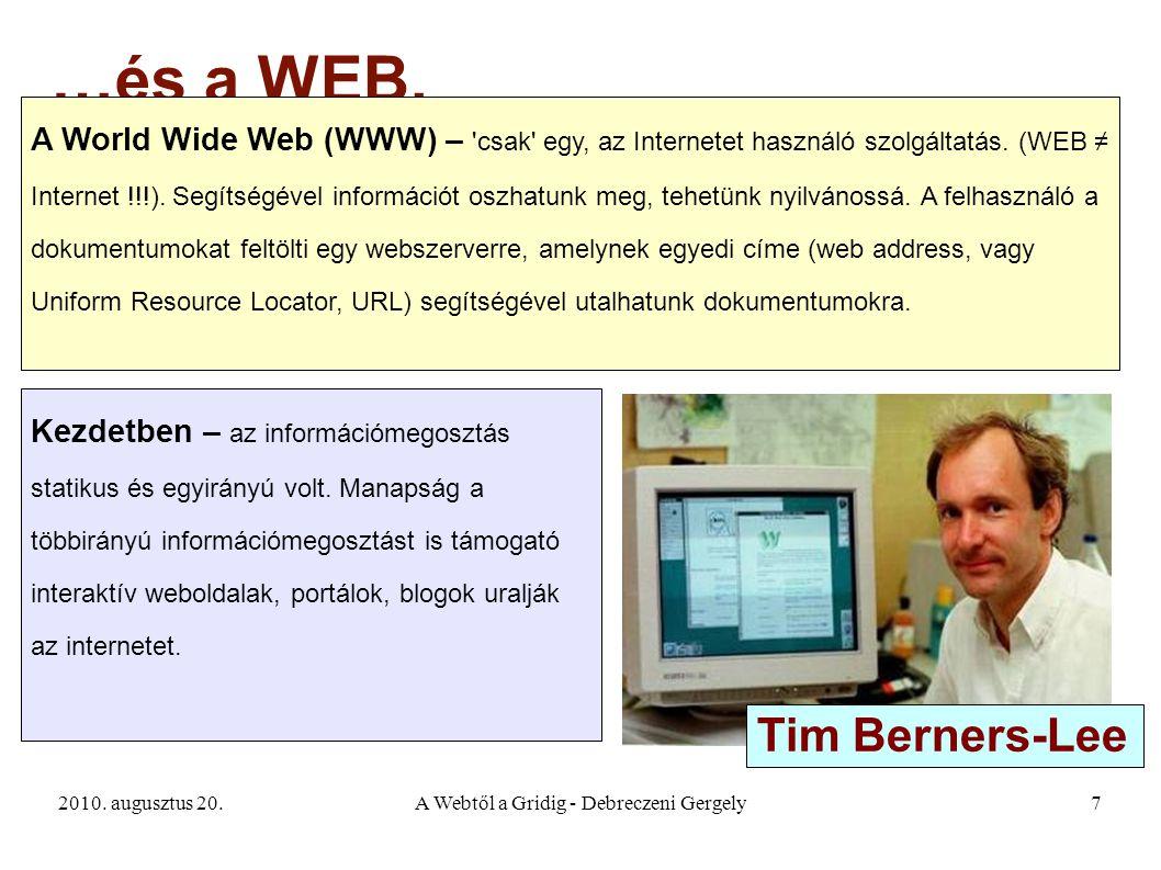 2010. augusztus 20.A Webtől a Gridig - Debreczeni Gergely7 …és a WEB. A World Wide Web (WWW) – 'csak' egy, az Internetet használó szolgáltatás. (WEB ≠