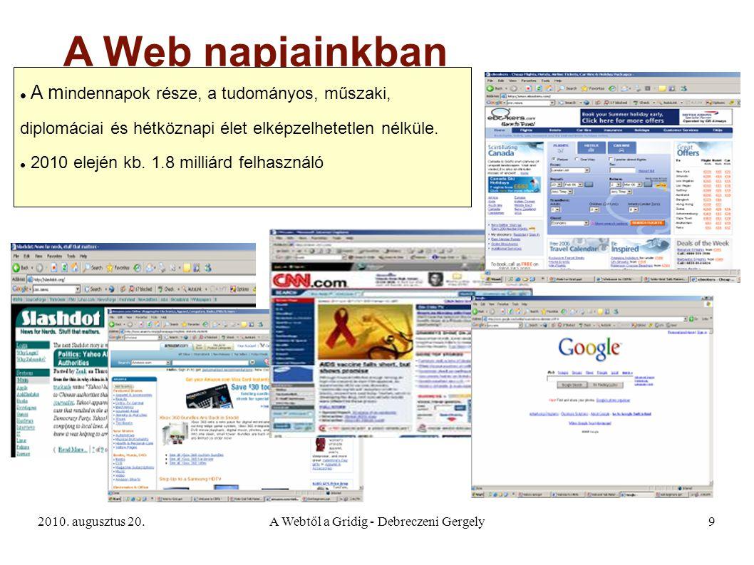 2010. augusztus 20.A Webtől a Gridig - Debreczeni Gergely9 A Web napjainkban A m indennapok része, a tudományos, műszaki, diplomáciai és hétköznapi él