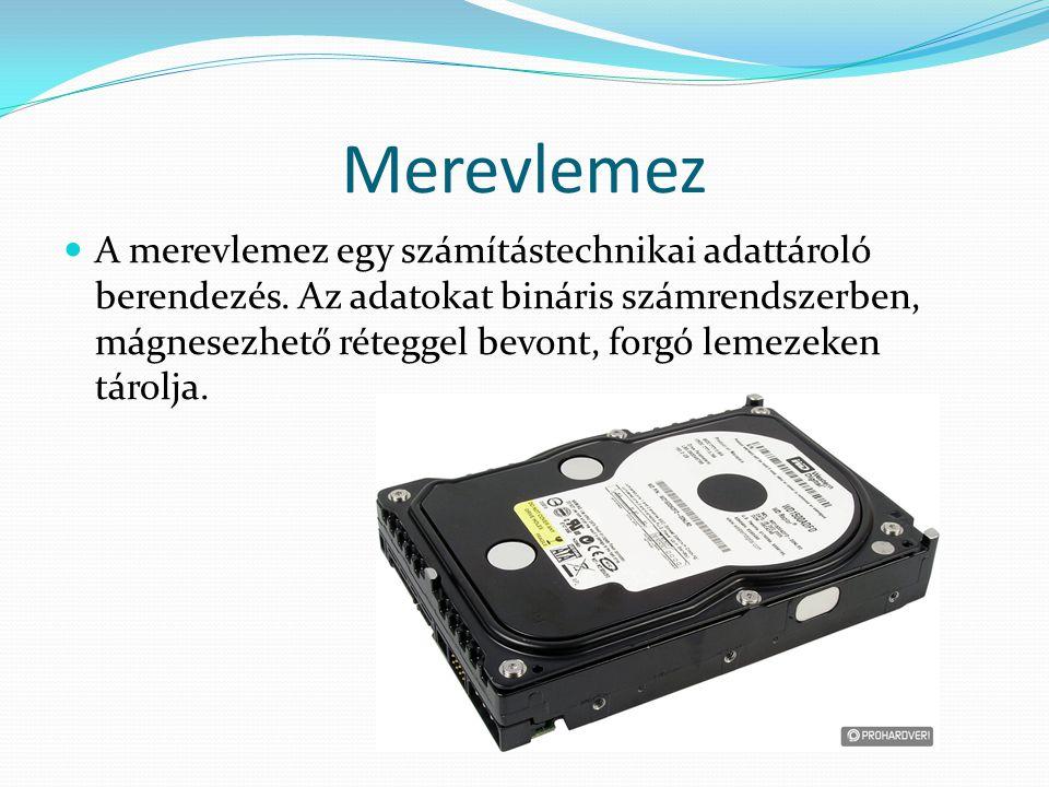 Merevlemez A merevlemez egy számítástechnikai adattároló berendezés. Az adatokat bináris számrendszerben, mágnesezhető réteggel bevont, forgó lemezeke