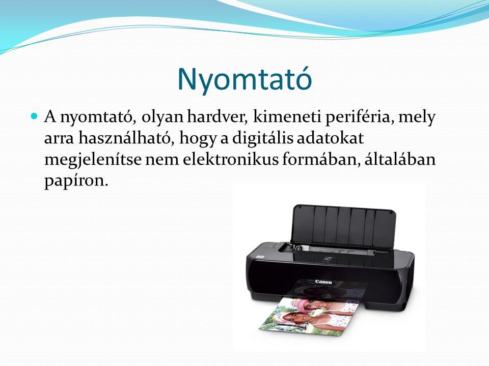 Nyomtató A nyomtató, olyan hardver, kimeneti periféria, mely arra használható, hogy a digitális adatokat megjelenítse nem elektronikus formában, által