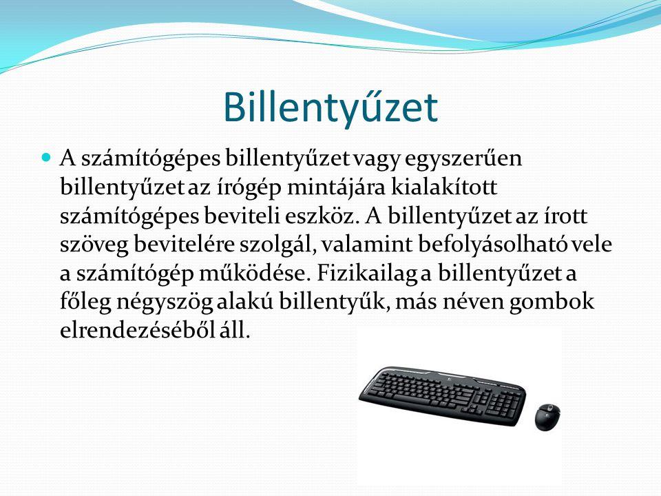 Billentyűzet A számítógépes billentyűzet vagy egyszerűen billentyűzet az írógép mintájára kialakított számítógépes beviteli eszköz. A billentyűzet az