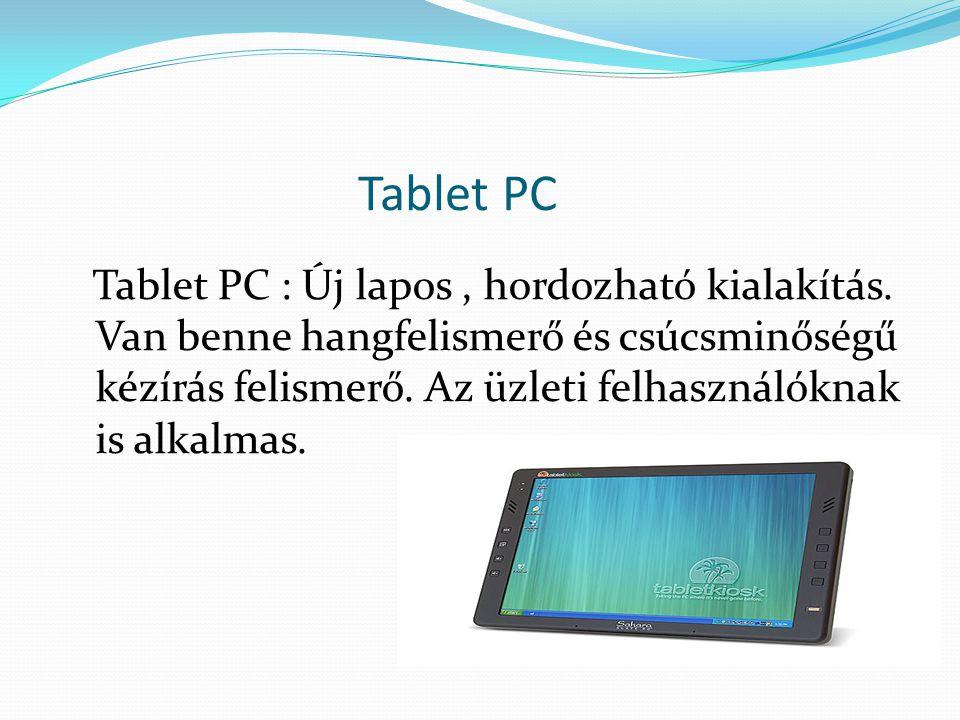 Tablet PC Tablet PC : Új lapos, hordozható kialakítás. Van benne hangfelismerő és csúcsminőségű kézírás felismerő. Az üzleti felhasználóknak is alkalm