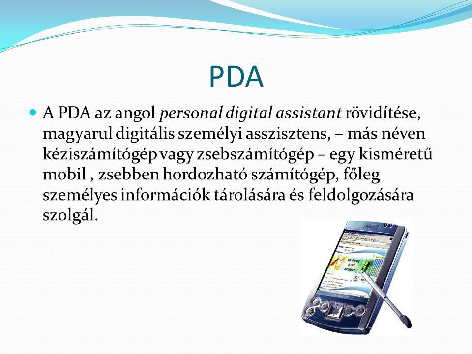 PDA A PDA az angol personal digital assistant rövidítése, magyarul digitális személyi asszisztens, – más néven kéziszámítógép vagy zsebszámítógép – eg