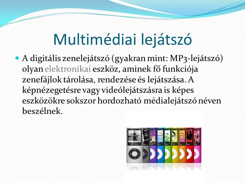 Multimédiai lejátszó A digitális zenelejátszó (gyakran mint: MP3-lejátszó) olyan elektronikai eszköz, aminek fő funkciója zenefájlok tárolása, rendezé