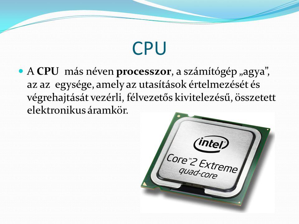 """CPU A CPU más néven processzor, a számítógép """"agya"""", az az egysége, amely az utasítások értelmezését és végrehajtását vezérli, félvezetős kivitelezésű"""