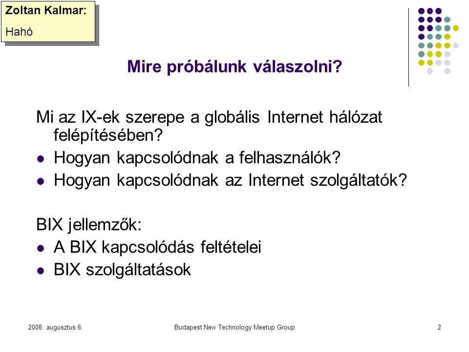 2008. augusztus 6.Budapest New Technology Meetup Group2 Mire próbálunk válaszolni? Mi az IX-ek szerepe a globális Internet hálózat felépítésében? Hogy